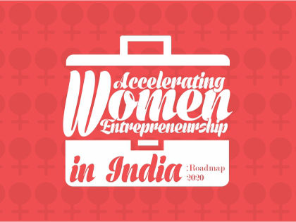 Accelerating Women Entrepreneurship in India – Roadmap 2020